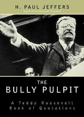 Bully Pulpit A Teddy Roosevelt Book of Quotations N/A 9780878331499 Front Cover