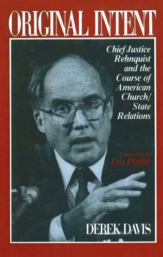Original Intent Chief Justice Rehnquist and the Course of American Church/State Relations  1991 9780879756499 Front Cover