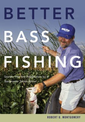 Better Bass Fishing Secrets from the Headwaters by a Bassmaster Senior Writer N/A 9780881508499 Front Cover