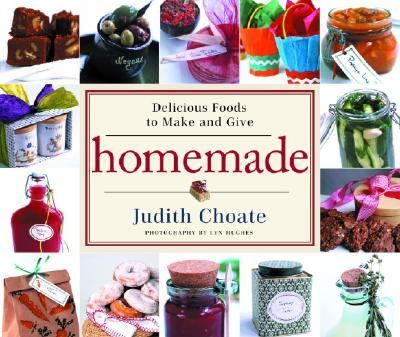 Homemade Delicious Foods to Make and Give  2004 9781400050499 Front Cover