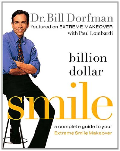 Billion Dollar Smile A Complete Guide to Your Extreme Smile Makeover  2006 9781401602499 Front Cover