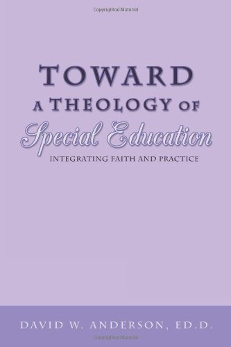 Toward a Theology of Special Education Integrating Faith and Practice  2012 edition cover