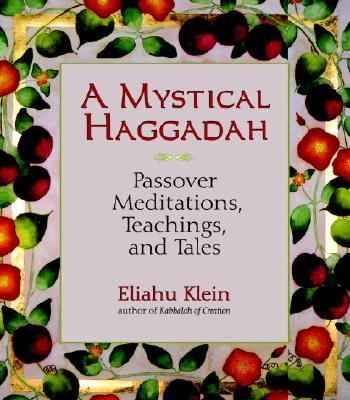 Mystical Haggadah Passover Meditations, Teachings, and Tales  2006 9781556436499 Front Cover