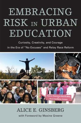 Embracing Risk in Urban Education Curiosity, Creativity, and Courage in the Era of No Excuses and Relay Race Reform  2012 edition cover
