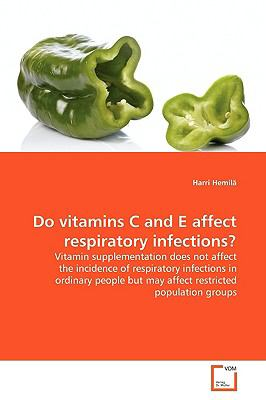 Do Vitamins C and E Affect Respiratory Infections?:   2009 edition cover