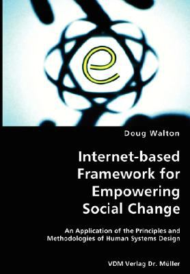 Internet-Based Framework for Empowering Social Change- an Application of the Principles and Methodologies of Human Systems Design N/A 9783836435499 Front Cover