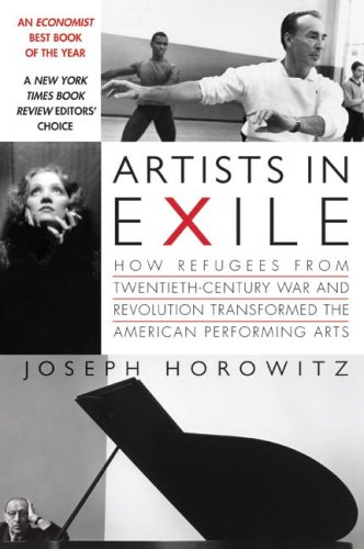 Artists in Exile How Refugees from Twentieth-Century War and Revolution Transformed the American Performing Arts  2007 9780060748500 Front Cover
