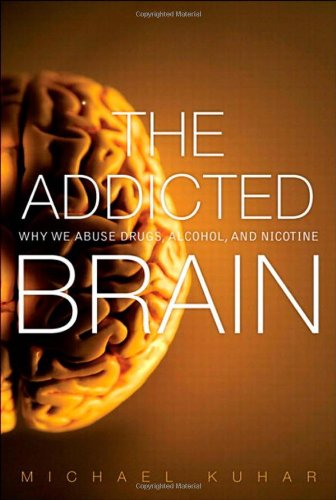 Addicted Brain Why We Abuse Drugs, Alcohol, and Nicotine  2012 edition cover