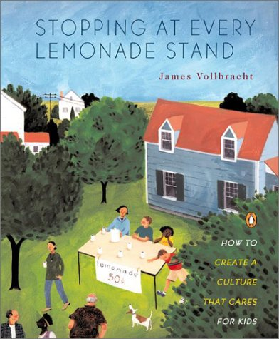 Stopping at Every Lemonade Stand How to Create a Culture That Cares for Kids  2001 edition cover