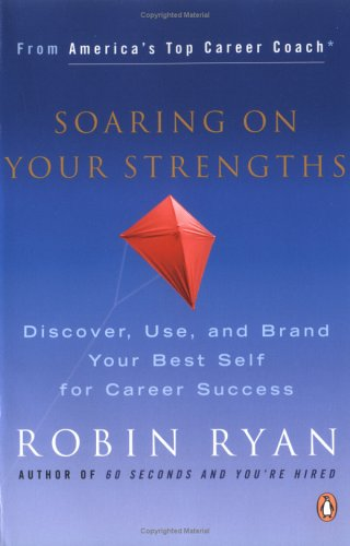 Soaring on Your Strengths Discover, Use, and Brand Your Best Self for Career Success  2006 9780143036500 Front Cover