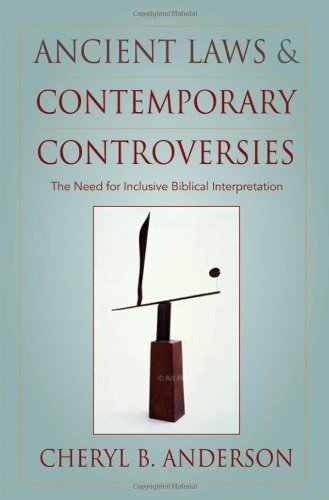 Ancient Laws and Contemporary Controversies The Need for Inclusive Biblical Interpretation  2009 edition cover