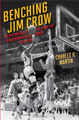 Benching Jim Crow The Rise and Fall of the Color Line in Southern College Sports, 1890-1980  2010 edition cover
