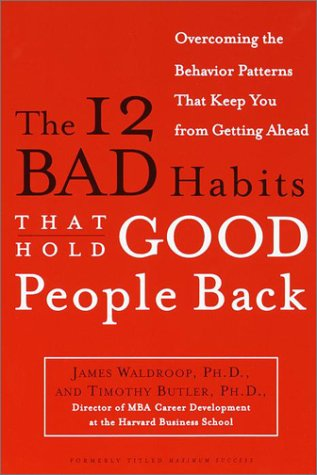 12 Bad Habits That Hold Good People Back Overcoming the Behavior Patterns That Keep You from Getting Ahead Reprint edition cover
