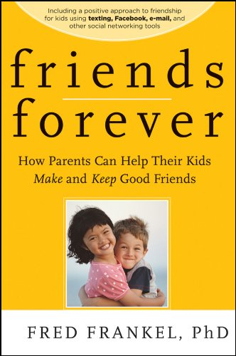 Friends Forever How Parents Can Help Their Kids Make and Keep Good Friends  2010 edition cover