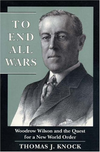 To End All Wars Woodrow Wilson and the Quest for a New World Order  1995 edition cover