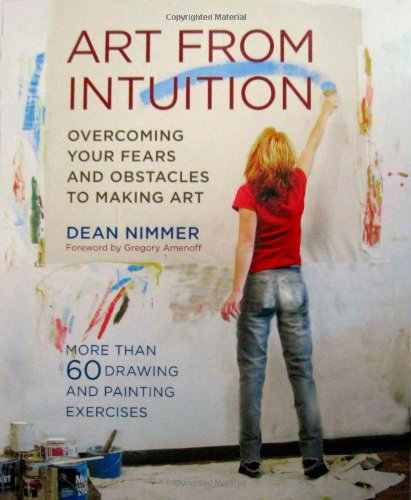 Art from Intuition Overcoming Your Fears and Obstacles to Making Art  2008 edition cover