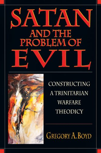 Satan and the Problem of Evil Constructing a Trinitarian Warfare Theodicy  2001 edition cover