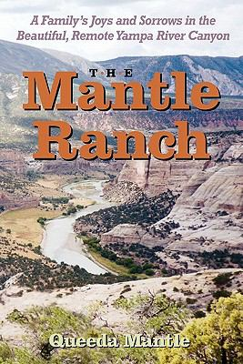 Mantle Ranch A Family's Joys and Sorrows in the Beautiful, Remote Yampa River Canyon  2005 9780871083500 Front Cover
