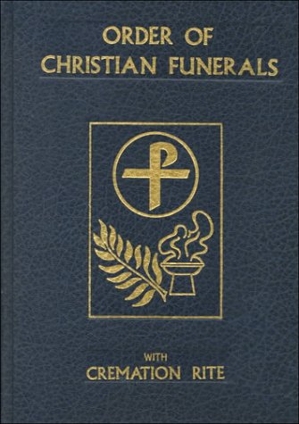 Order of Christian Funerals Including Appendix 2 : Cremation 1st (Revised) edition cover