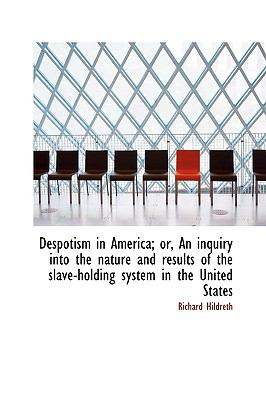 Despotism in America; or, an Inquiry into the Nature and Results of the Slave-Holding System In N/A 9781115430500 Front Cover