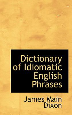 Dictionary of Idiomatic English Phrases  N/A 9781116730500 Front Cover
