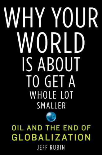Why Your World Is about to Get a Whole Lot Smaller Oil and the End of Globalization  2009 9781400068500 Front Cover