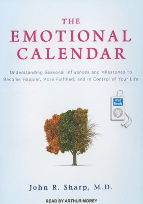The Emotional Calendar: Understanding Seasonal Influences and Milestones to Become Happier, More Fulfilled, and in Control of Your Life  2011 edition cover
