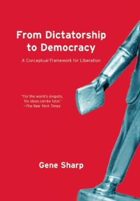 From Dictatorship to Democracy A Conceptual Framework for Liberation  2012 edition cover