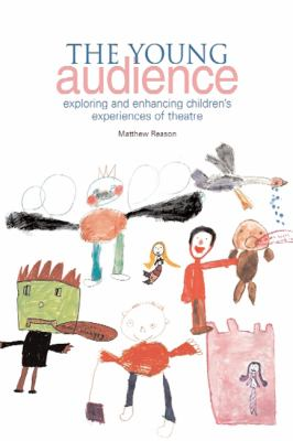 Young Audience Exploring and Enhancing Children's Experiences of Theatre  2010 9781858564500 Front Cover