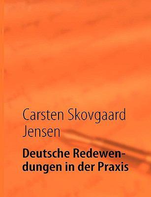Deutsche Redewendungen in Der Praxis:   2009 9783837024500 Front Cover