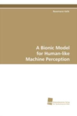 A Bionic Model for Human-like Machine Perception:   2008 9783838100500 Front Cover