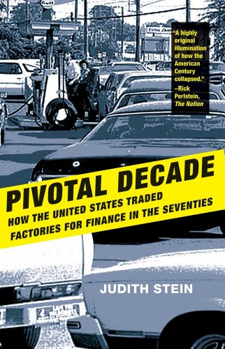 Pivotal Decade How the United States Traded Factories for Finance in the Seventies  2011 edition cover