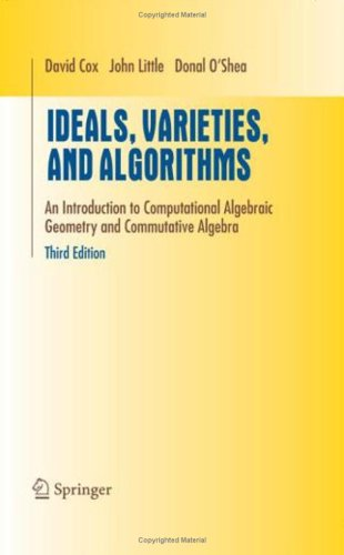 Ideals, Varieties, and Algorithms An Introduction to Computational Algebraic Geometry and Commutative Algebra 3rd 2007 (Revised) edition cover