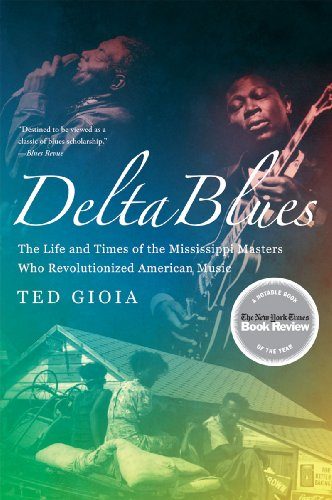 Delta Blues The Life and Times of the Mississippi Masters Who Revolutionized American Music  2010 edition cover