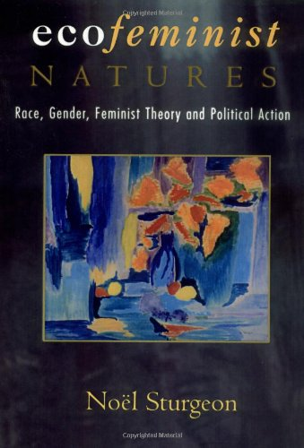 Ecofeminist Natures Race, Gender, Feminist Theory and Political Action  1997 edition cover