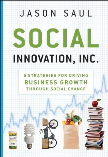 Social Innovation, Inc 5 Strategies for Driving Business Growth Through Social Change  2010 edition cover