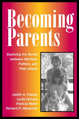 Becoming Parents Exploring the Bonds Between Mothers, Fathers and Their Infants  2001 9780521772501 Front Cover