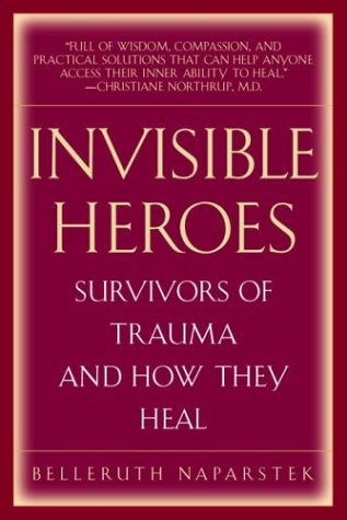 Invisible Heroes Survivors of Trauma and How They Heal  2004 9780553803501 Front Cover