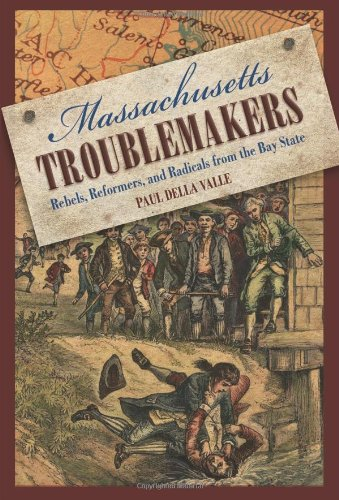 Massachusetts Troublemakers Rebels, Reformers, and Radicals from the Bay State  2009 edition cover