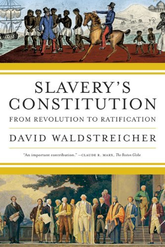 Slavery's Constitution From Revolution to Ratification  2010 edition cover