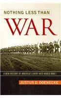 Nothing Less Than War A New History of America's Entry into World War I N/A 9780813145501 Front Cover
