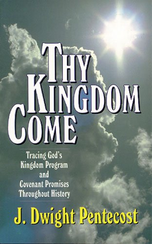 Thy Kingdom Come Tracing God's Kingdom Program and Covenant Promises Throughout History N/A 9780825434501 Front Cover