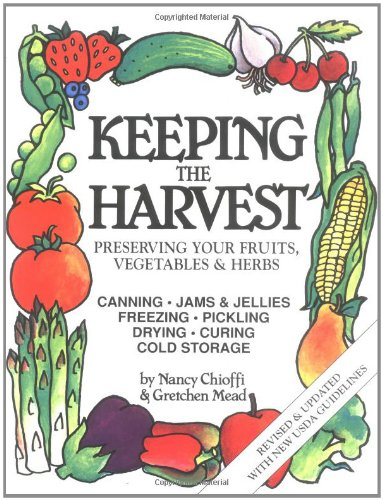 Keeping the Harvest Discover the Homegrown Goodness of Putting up Your Own Fruits, Vegetables and Herbs Revised  9780882666501 Front Cover