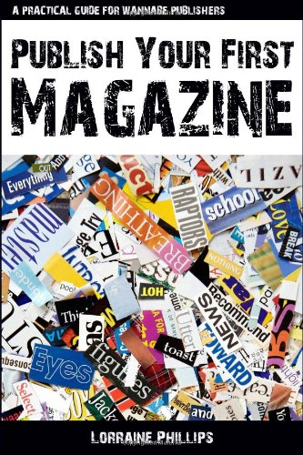 Publish Your First Magazine A Practical Guide for Wannabe Publishers  2009 9780982276501 Front Cover