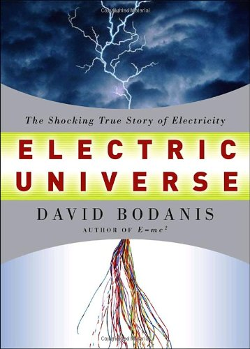 Electric Universe The Shocking True Story of Electricity  2005 9781400045501 Front Cover