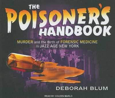 The Poisoner's Handbook: Murder and the Birth of Forensic Medicine in Jazz Age New York  2010 9781400115501 Front Cover
