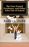 Four Footed Freshman and Other Tales Out of School  N/A 9781492729501 Front Cover