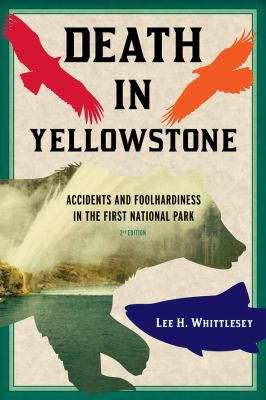 Death in Yellowstone Accidents and Foolhardiness in the First National Park 2nd 2014 edition cover