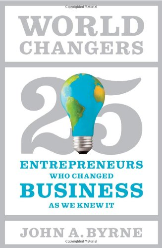 World Changers 25 Entrepreneurs Who Changed Business As We Knew It  2011 edition cover
