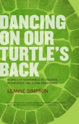 Dancing on Our Turtle's Back Stories of Nishnaabeg Re-Creation, Resurgence, and a New Emergence N/A edition cover